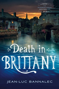 Death in Brittany /  Jean-Luc Bannalec ; translated by Sorcha McDonagh.