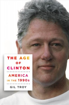 The age of Clinton : America in the 1990s / Gil Troy.