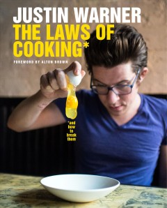The laws of cooking : and how to break them / Justin Warner ; photography by Daniel Krieger.