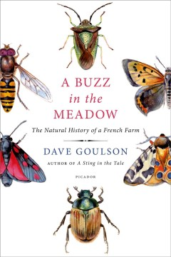 A buzz in the meadow : the natural history of a French farm / Dave Goulson.