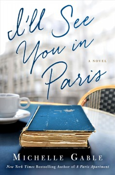 I'll see you in Paris : a novel / Michelle Gable.