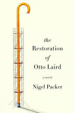 The restoration of Otto Laird : a novel / Nigel Packer. - Nigel Packer.