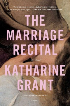 The marriage recital : a novel / Katharine Grant. - Katharine Grant.