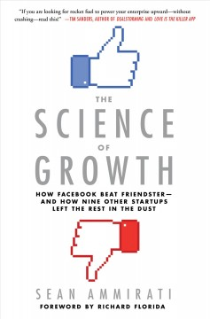 The science of growth : how Facebook beat Friendster--and how nine other startups left the rest in the dust / Sean Ammirati. - Sean Ammirati.
