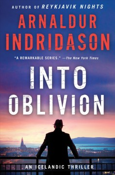 Into oblivion : an Icelandic thriller / Arnaldur Indridason ; translated from the Icelandic by Victoria Cribb.