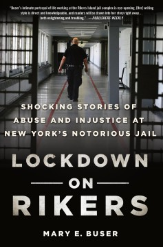 Lockdown on Rikers : shocking stories of abuse and injustice at New York's notorious jail / Mary E. Buser.