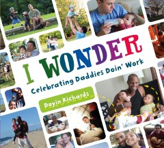 I wonder : celebrating daddies doin' work / Doyin Richards. - Doyin Richards.