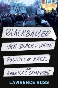Blackballed : the black and white politics of race on America's campuses / Lawrence Ross.