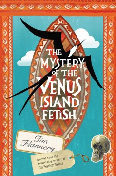 The mystery of the Venus Island fetish /  by Tim Flannery.