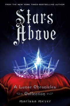 Stars above : a Lunar Chronicles collection / written by Marissa Meyer. - written by Marissa Meyer.