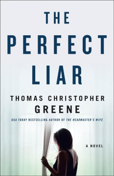 The perfect liar : a novel / Thomas Christopher Greene. - Thomas Christopher Greene.