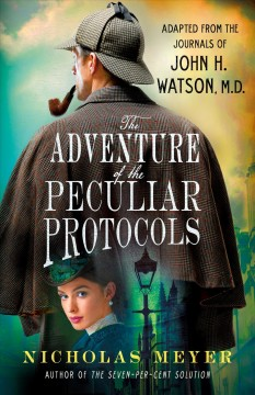 The adventure of the peculiar protocols : adapted from the journals of John H. Watson, M.D. / by Nicholas Meyer. - by Nicholas Meyer.