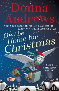 Owl be home for Christmas : a Meg Langslow mystery / Donna Andrews. - Donna Andrews.