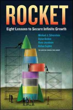Rocket : eight lessons to secure infinite growth / Michael J. Silverstein, Dylan Bolden, Rune Jacobsen, Rohan Sajdeh ; the Boston Consulting Group. - Michael J. Silverstein, Dylan Bolden, Rune Jacobsen, Rohan Sajdeh ; the Boston Consulting Group.