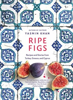 Ripe figs : recipes and stories from Turkey, Greece, and Cyprus / Yasmin Khan ; photography by Matt Russell. - Yasmin Khan ; photography by Matt Russell.