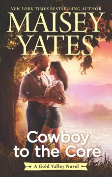 Cowboy to the core /  Maisey Yates. - Maisey Yates.