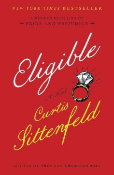 Eligible : a novel / Curtis Sittenfeld.