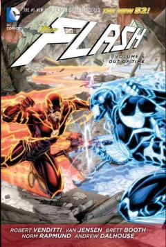 The Flash Volume 6, Out of time /  Robert Venditti, Van Jensen, writers ; Brett Booth, Ron Frenz, Norm Rapmund, Livesay, artists. - Robert Venditti, Van Jensen, writers ; Brett Booth, Ron Frenz, Norm Rapmund, Livesay, artists.