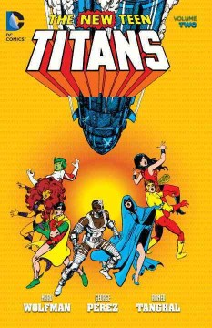 The new Teen Titans Volume 2 /  written by Marv Wolfman ; art by George Pérez and Romeo Tanghal. - written by Marv Wolfman ; art by George Pérez and Romeo Tanghal.