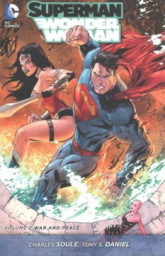 Superman/Wonder Woman Volume 2, War and peace /  Charles Soule, writer ; Tony S. Daniel, Pascal Alixe, Thony Silas, Rags Morales, Jose Marzan Jr., Batt, Bart Sears, Matt Banning, Sandu Florea, Paulo Siqueira [and 6 others], artists ; Tomeu Morey, Hi-Fi, Jeromy Cox, Ulises Arreola, Andrew Dalhouse, Tony Avi©ła, Blond, colorists ; Carlos M. Mangual, Dezi Sienty, Taylor Esposito, Sal Cipriano, Rob Leigh, letterers. - Charles Soule, writer ; Tony S. Daniel, Pascal Alixe, Thony Silas, Rags Morales, Jose Marzan Jr., Batt, Bart Sears, Matt Banning, Sandu Florea, Paulo Siqueira [and 6 others], artists ; Tomeu Morey, Hi-Fi, Jeromy Cox, Ulises Arreola, Andrew Dalhouse, Tony Avi©ła, Blond, colorists ; Carlos M. Mangual, Dezi Sienty, Taylor Esposito, Sal Cipriano, Rob Leigh, letterers.