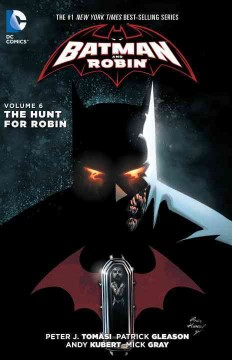 Batman and Robin Volume 6, The hunt for Robin /  writer, Peter J. Tomasi ; artists, Patrick Gleason [and others] ; colorists, John Kalisz, Brad Anderson ; letterers, Carlos M. Mangual, Nick Napolitano. - writer, Peter J. Tomasi ; artists, Patrick Gleason [and others] ; colorists, John Kalisz, Brad Anderson ; letterers, Carlos M. Mangual, Nick Napolitano.