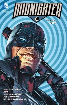 Midnighter Volume 1, Out /  written by Steve Orlando ; art by ACO, Stephen Mooney, Alec Morgan, Hugo Petrus ; color by Romulo Fajardo, Jr., Allen Passalaqua, Jeromy Cox ; letters by Jared K. Fletcher, Tom Napolitano. - written by Steve Orlando ; art by ACO, Stephen Mooney, Alec Morgan, Hugo Petrus ; color by Romulo Fajardo, Jr., Allen Passalaqua, Jeromy Cox ; letters by Jared K. Fletcher, Tom Napolitano.