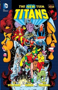 New Teen Titans Volume 4 /  written by Marv Wolfman ; art by George Pérez and Romeo Tanghal.