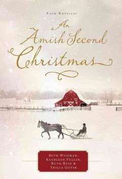 An Amish second Christmas : four novellas / Beth Wiseman, Ruth Reid, Kathleen Fuller, and Tricia Goyer. - Beth Wiseman, Ruth Reid, Kathleen Fuller, and Tricia Goyer.