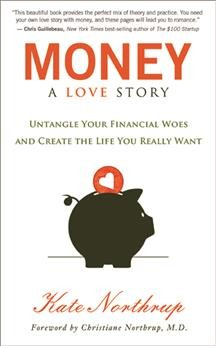 Money : a love story : untangle your financial woes and create the life you really want / Kate Northrup.