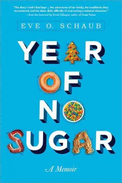 Year of no sugar : a memoir / Eve O. Schaub. - Eve O. Schaub.