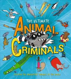 The ultimate animal criminals /  Clive Gifford ; illustrated by Sarah Horne ; consultancy by David Burnie. - Clive Gifford ; illustrated by Sarah Horne ; consultancy by David Burnie.