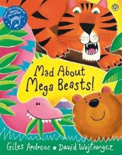 Mad about mega beasts! /  Giles Andreae ; illustrated by David Wojtowycz. - Giles Andreae ; illustrated by David Wojtowycz.