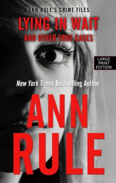 Lying in wait : and other true cases / Ann Rule. - Ann Rule.
