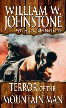 Terror of the mountain man /  by William W. Johnstone with J. A. Johnstone. - by William W. Johnstone with J. A. Johnstone.