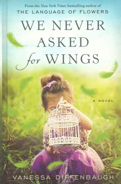 We never asked for wings /  by Vanessa Diffenbaugh. - by Vanessa Diffenbaugh.