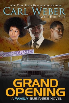 Grand opening : a family business novel / Carl Weber with Eric Pete. - Carl Weber with Eric Pete.