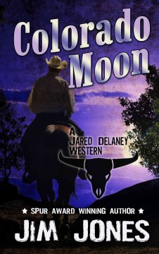 Colorado moon : a Jared Delaney western / by Jim Jones. - by Jim Jones.