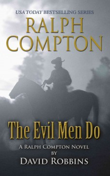 Ralph Compton : the evil men do : a Ralph Compton novel / David Robbins. - David Robbins.