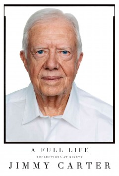 A full life : reflections at ninety / by Jimmy Carter. - by Jimmy Carter.