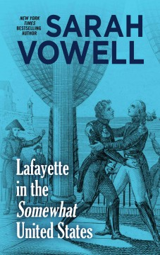 Lafayette in the somewhat United States /  by Sarah Vowell. - by Sarah Vowell.