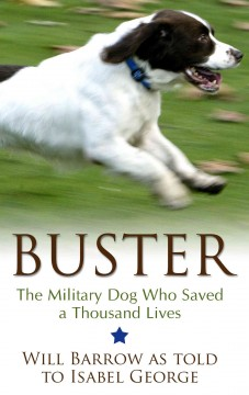 Buster : the military dog who saved a thousand lives / by RAF Police Flight Sergeant Will Barrow as told to Isabel George. - by RAF Police Flight Sergeant Will Barrow as told to Isabel George.