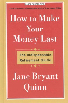 How to make your money last : the indispensable retirement guide / by Jane Bryant Quinn. - by Jane Bryant Quinn.