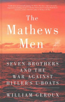 The Mathews men : seven brothers and the war against Hitler's U-boats / by William Geroux. - by William Geroux.
