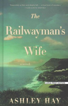 The railwayman's wife /  Ashley Hay. - Ashley Hay.