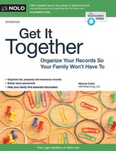 Get it together : organize your records so your family won't have to / Melanie Cullen with Shae Irving, J.D. - Melanie Cullen with Shae Irving, J.D.