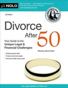 Divorce after 50 : your guide to the unique legal & financial challenges / Attorney Janice Green. - Attorney Janice Green.