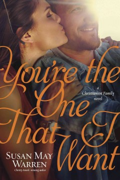 You're the one that I want : a Christiansen family novel / Susan May Warren.