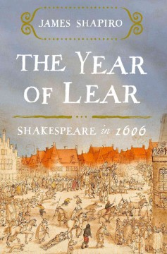 The year of Lear : Shakespeare in 1606 / James Shapiro. - James Shapiro.