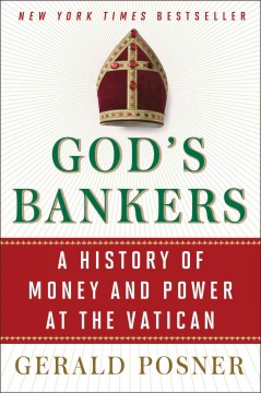 God's bankers : a history of money and power at the Vatican / Gerald Posner.