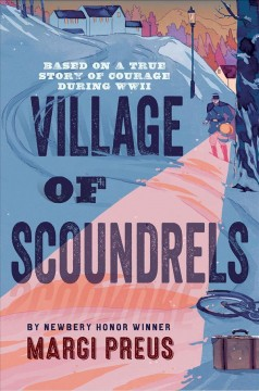 Village of scoundrels : based on a true story of courage during WWII / Margi Preus. - Margi Preus.